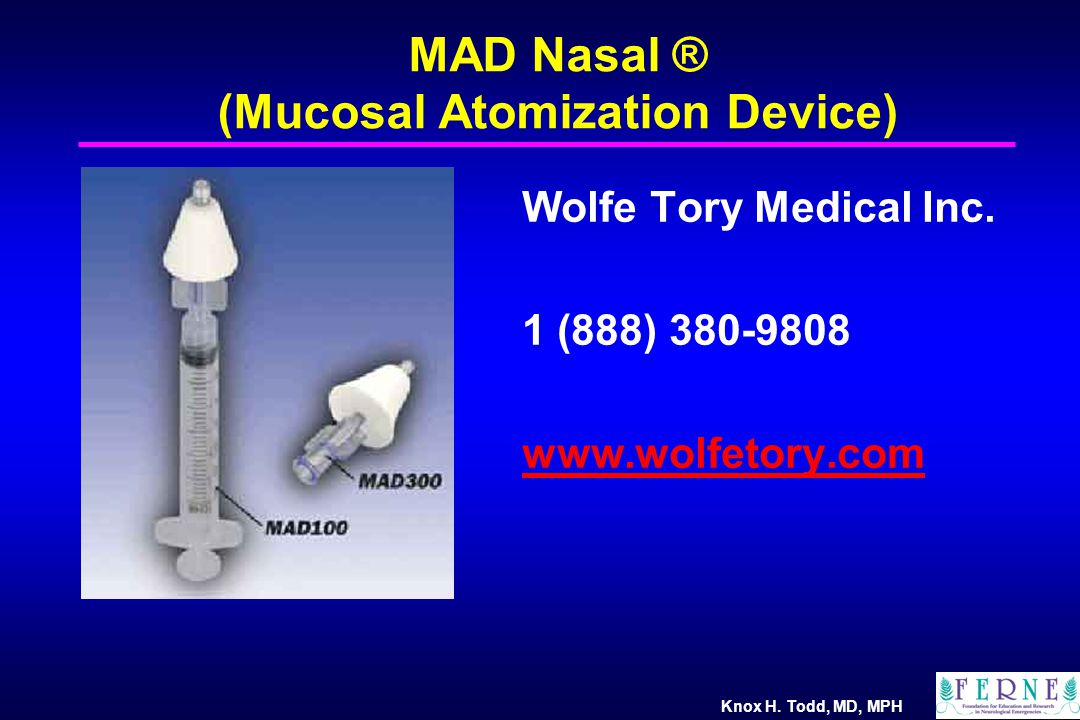 MAD Nasal ® (Mucosal Atomization Device) Wolfe Tory Medical Inc. 1 (888) 380-9808 www.wolfetory.com