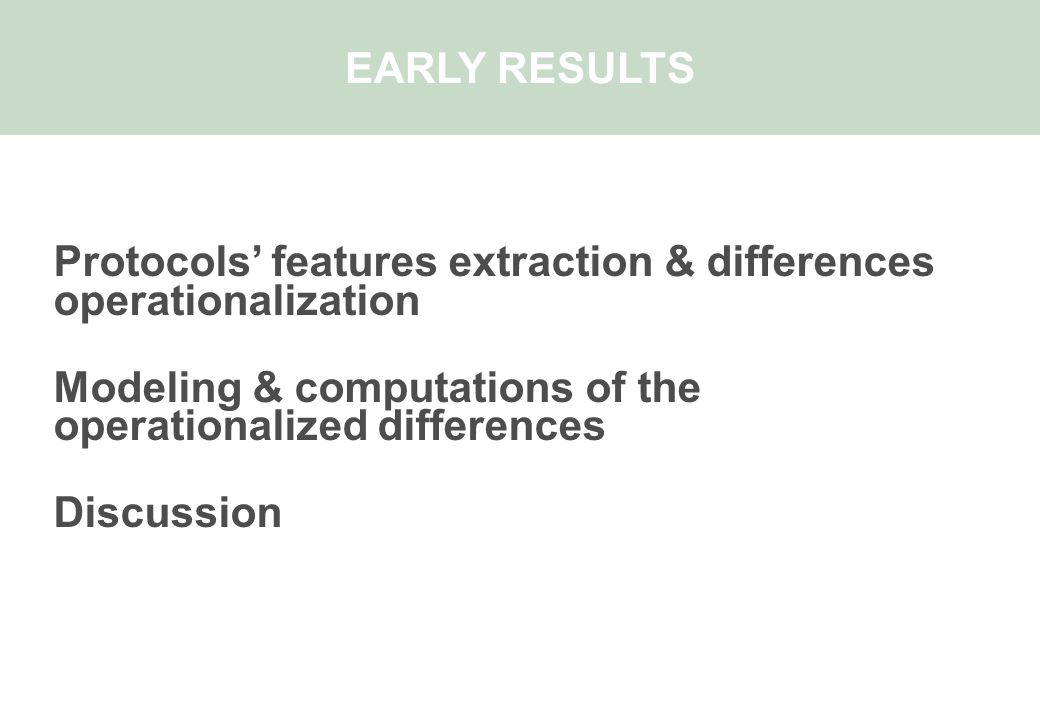 Protocols' features extraction & differences operationalization Modeling & computations of the operationalized differences Discussion EARLY RESULTS