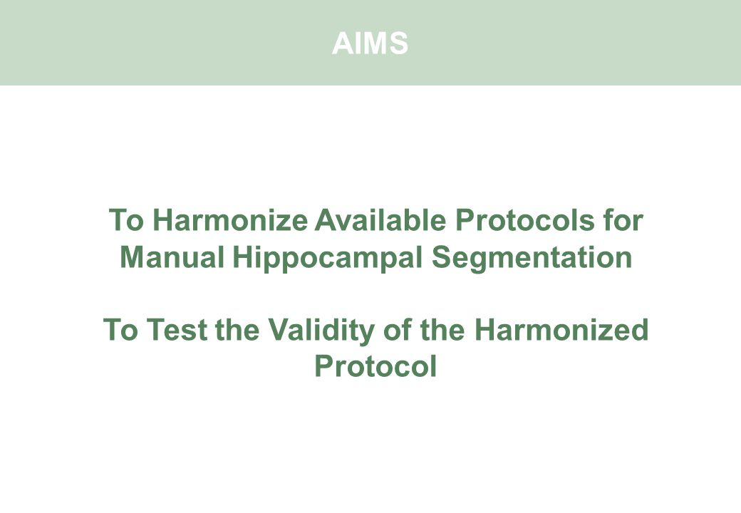 To Harmonize Available Protocols for Manual Hippocampal Segmentation To Test the Validity of the Harmonized Protocol AIMS