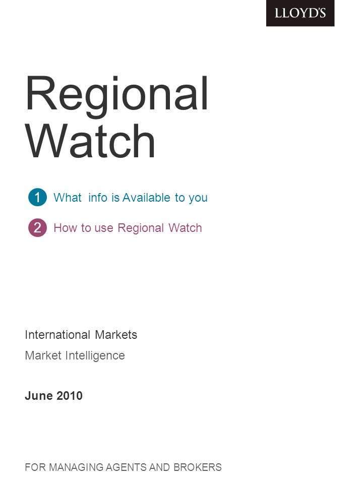 1 What information is Available to you Summary of what we currently cover in Regional Watch > Asia Pacific > Latin America > North America > Europe > IMEA > Level of information How to use Regional Watch 2 Content This document explains what information is available to you and how to use Regional Watch.