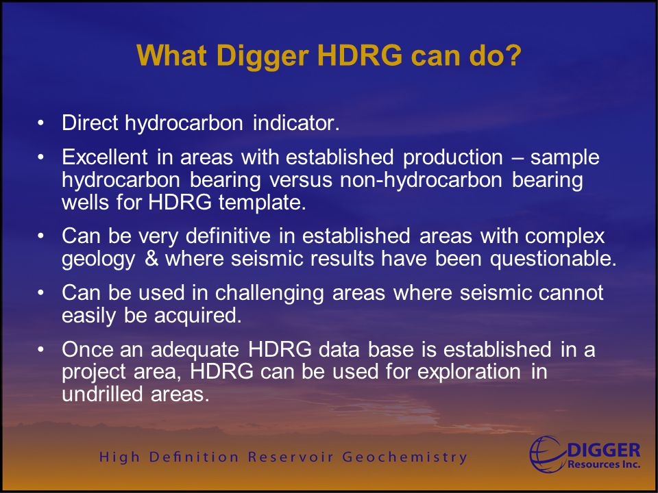 What Digger HDRG can do? Direct hydrocarbon indicator. Excellent in areas with established production – sample hydrocarbon bearing versus non-hydrocar