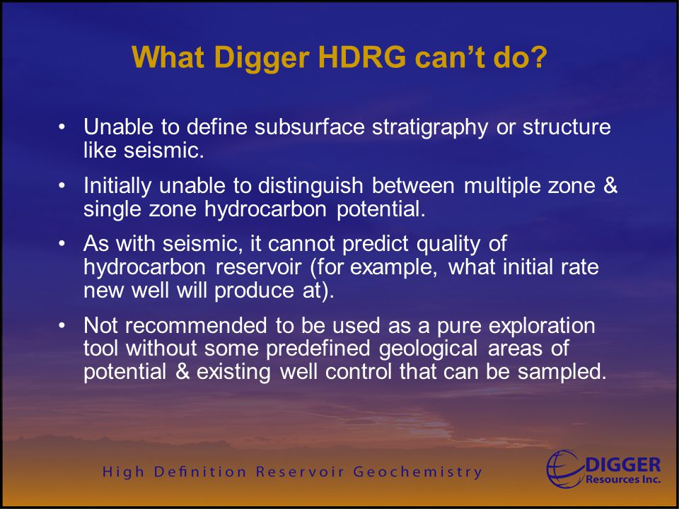 What Digger HDRG can't do? Unable to define subsurface stratigraphy or structure like seismic. Initially unable to distinguish between multiple zone &