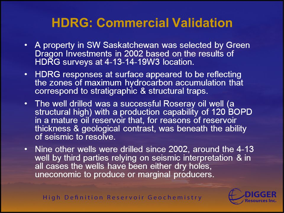 HDRG: Commercial Validation A property in SW Saskatchewan was selected by Green Dragon Investments in 2002 based on the results of HDRG surveys at 4-1
