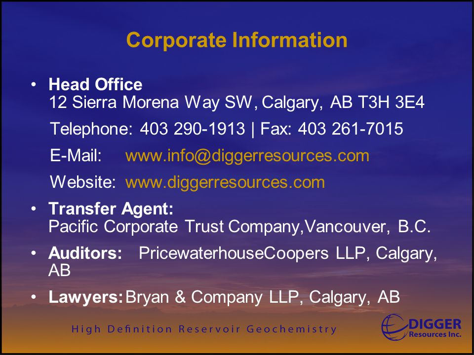 Corporate Information Head Office 12 Sierra Morena Way SW, Calgary, AB T3H 3E4 Telephone: 403 290-1913 | Fax: 403 261-7015 E-Mail: www.info@diggerreso