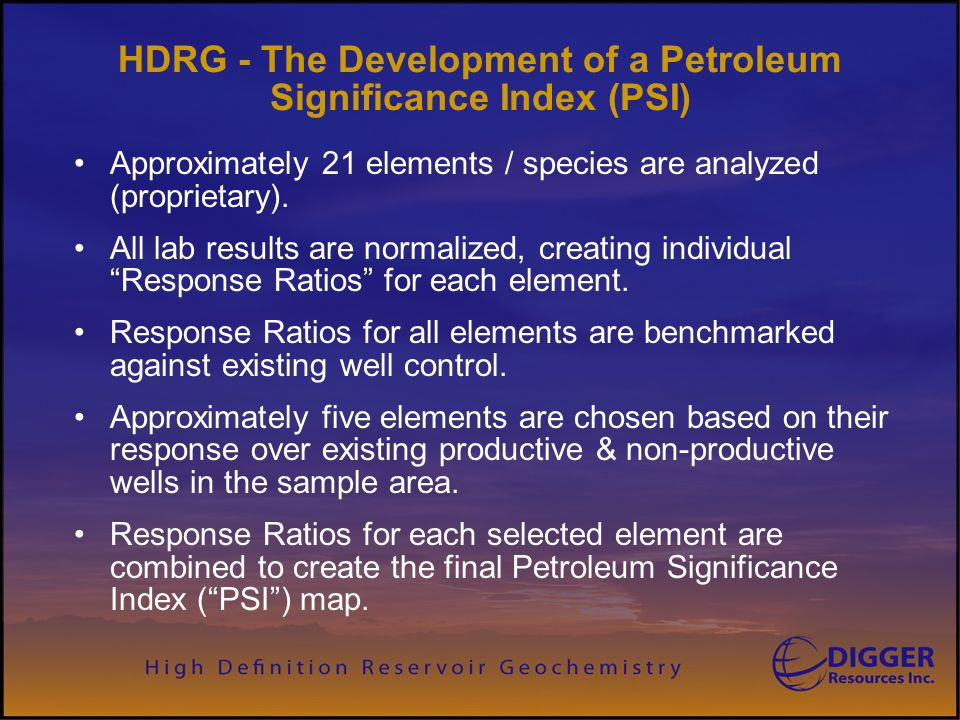 HDRG - The Development of a Petroleum Significance Index (PSI) Approximately 21 elements / species are analyzed (proprietary). All lab results are nor