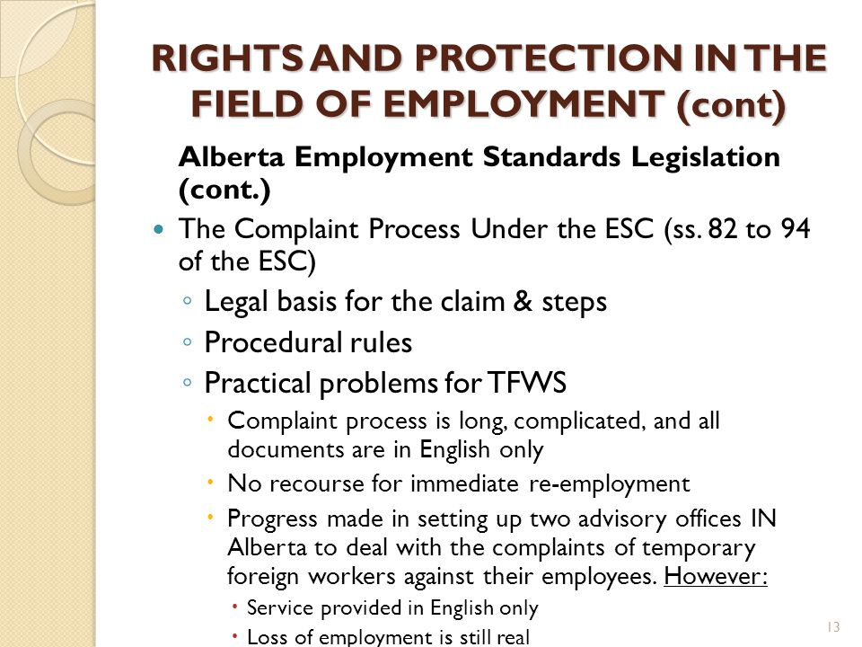 RIGHTS AND PROTECTION IN THE FIELD OF EMPLOYMENT (cont) Alberta Employment Standards Legislation (cont.) The Complaint Process Under the ESC (ss. 82 t