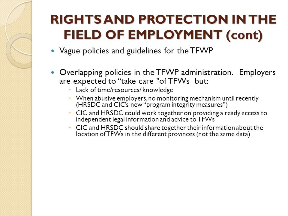 RIGHTS AND PROTECTION IN THE FIELD OF EMPLOYMENT (cont) Vague policies and guidelines for the TFWP Overlapping policies in the TFWP administration.