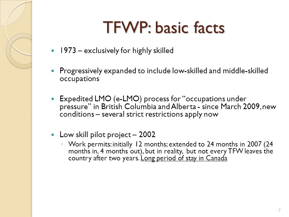 TFWP: basic facts 1973 – exclusively for highly skilled Progressively expanded to include low-skilled and middle-skilled occupations Expedited LMO (e-
