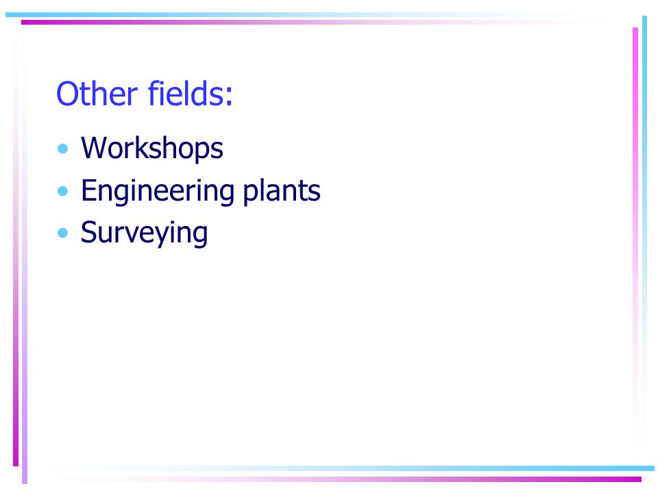 Other fields: Workshops Engineering plants Surveying