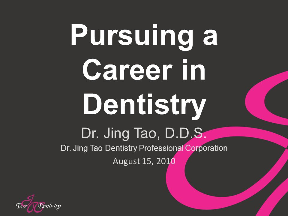 Pursuing a Career in Dentistry Dr. Jing Tao, D.D.S.