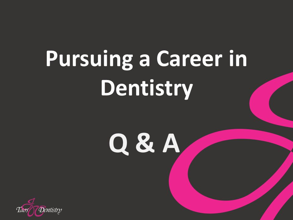 Pursuing a Career in Dentistry Q & A