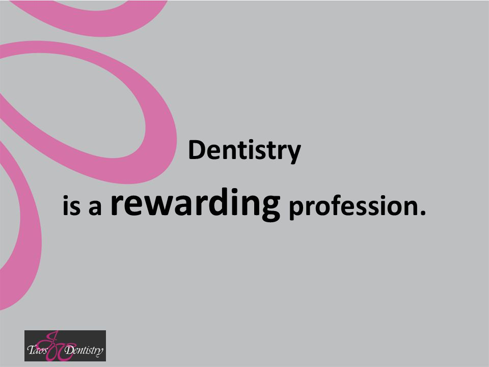 Dentistry is a rewarding profession.