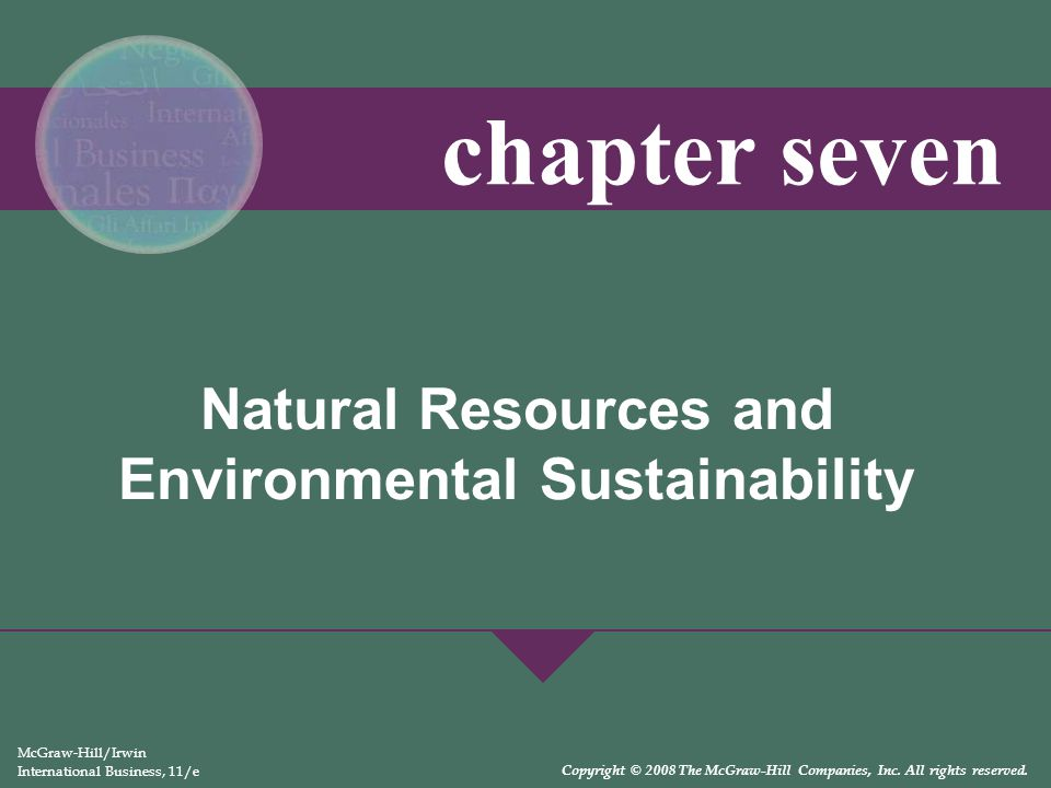 Natural Resources and Environmental Sustainability McGraw-Hill/Irwin International Business, 11/e Copyright © 2008 The McGraw-Hill Companies, Inc. All