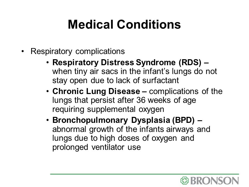 Medical Conditions Respiratory complications Respiratory Distress Syndrome (RDS) – when tiny air sacs in the infant's lungs do not stay open due to la