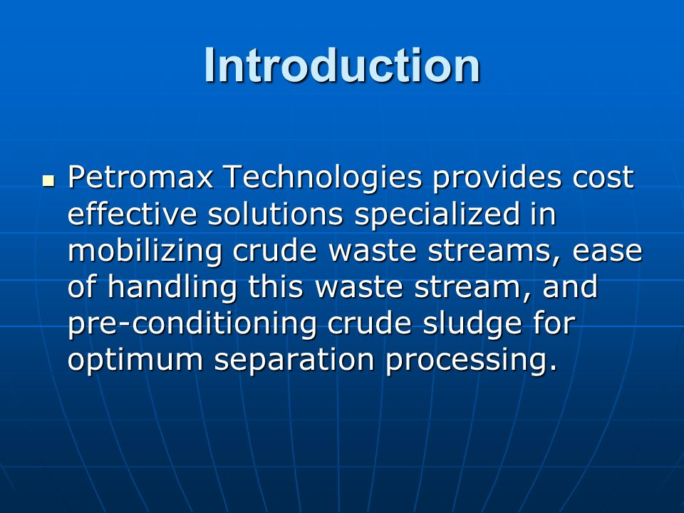 Recovered oil Petromax Solution Cleaned Solids Downstream Alternatives: Once the conditioned sludge has been removed from its containment, the suspended solids can be further cleaned for oil recovery and/or solids remediation.