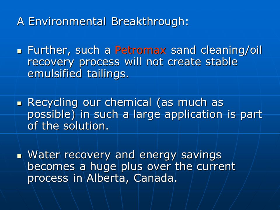A Environmental Breakthrough: Further, such a Petromax sand cleaning/oil recovery process will not create stable emulsified tailings.