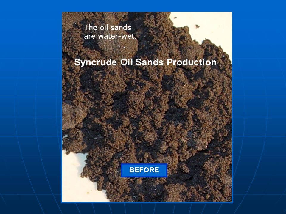 Syncrude Oil Sands Production BEFORE The oil sands are water-wet.