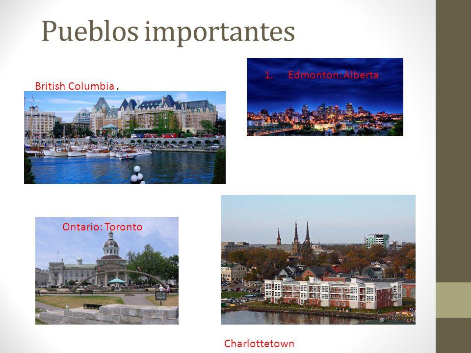 Pueblos importantes 1.Edmonton: Alberta British Columbia. Ontario: Toronto Charlottetown