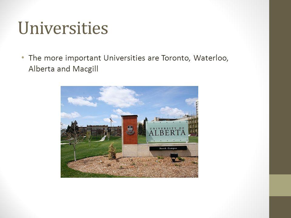 Universities The more important Universities are Toronto, Waterloo, Alberta and Macgill