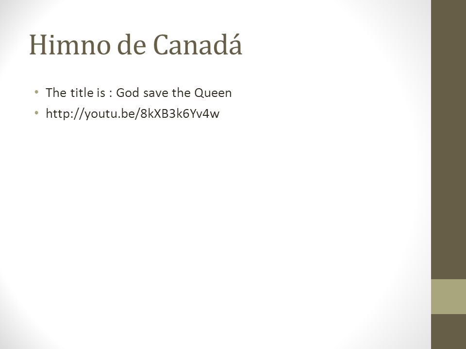 Himno de Canadá The title is : God save the Queen http://youtu.be/8kXB3k6Yv4w