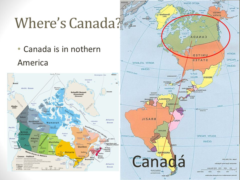Where's Canada? Canada is in nothern America Canadá