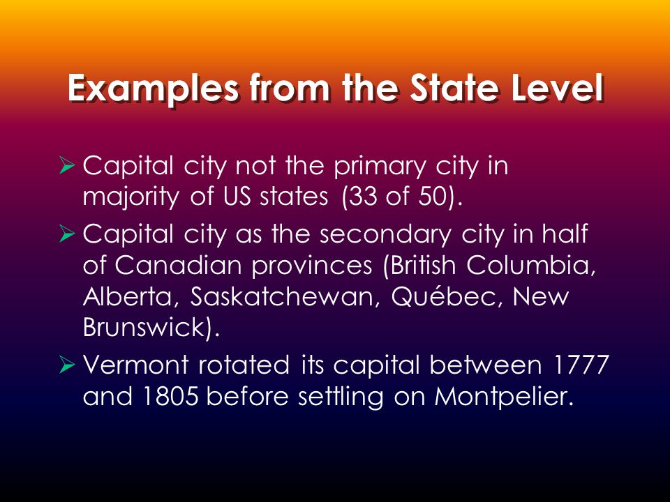 Examples from the State Level  Capital city not the primary city in majority of US states (33 of 50).