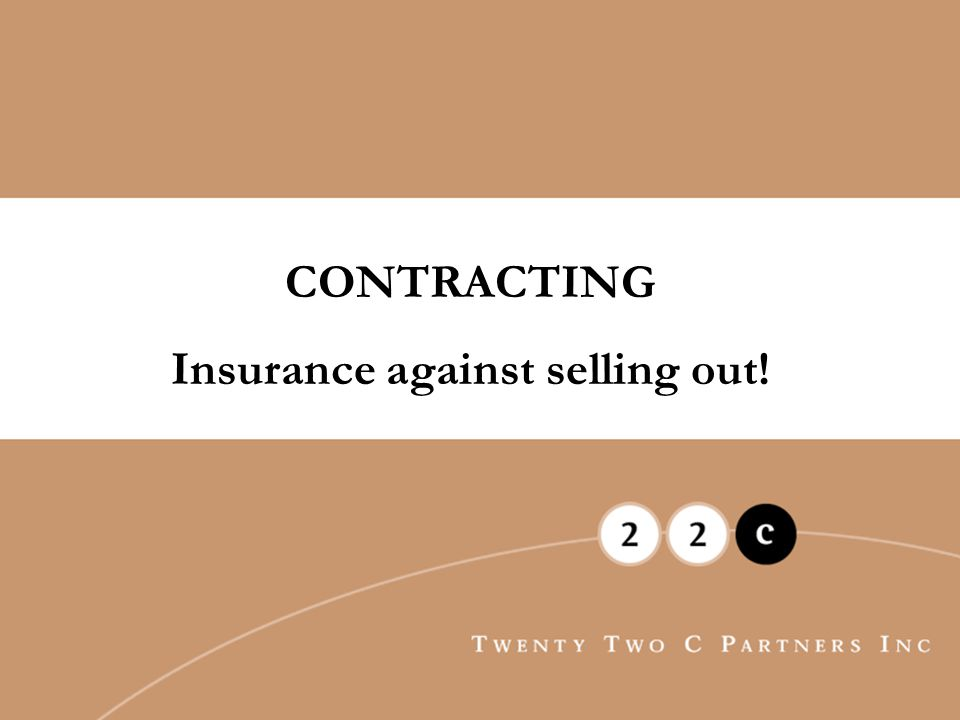 CONTRACTING Insurance against selling out!