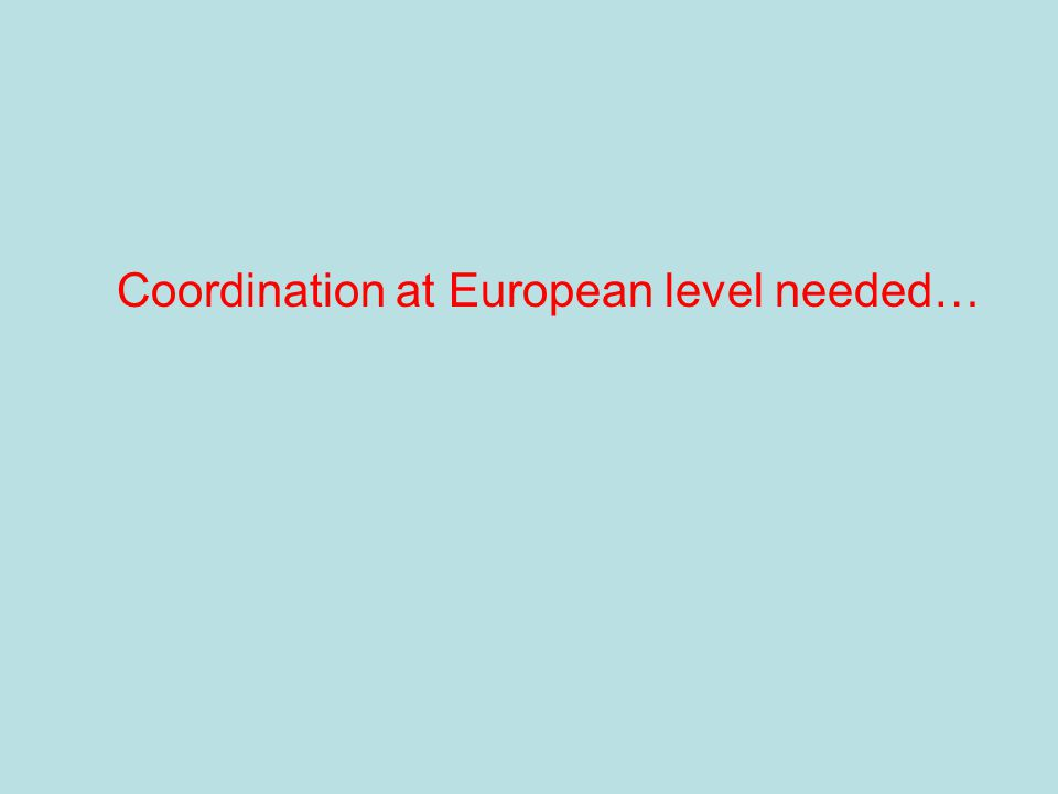 Coordination at European level needed…