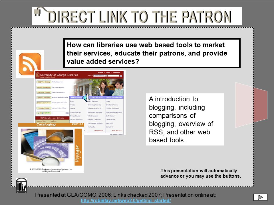 Presented at GLA/COMO, 2006: Links checked 2007; Presentation online at: http://robinfay.net/web2.0/getting_started/ A introduction to blogging, including comparisons of blogging, overview of RSS, and other web based tools.