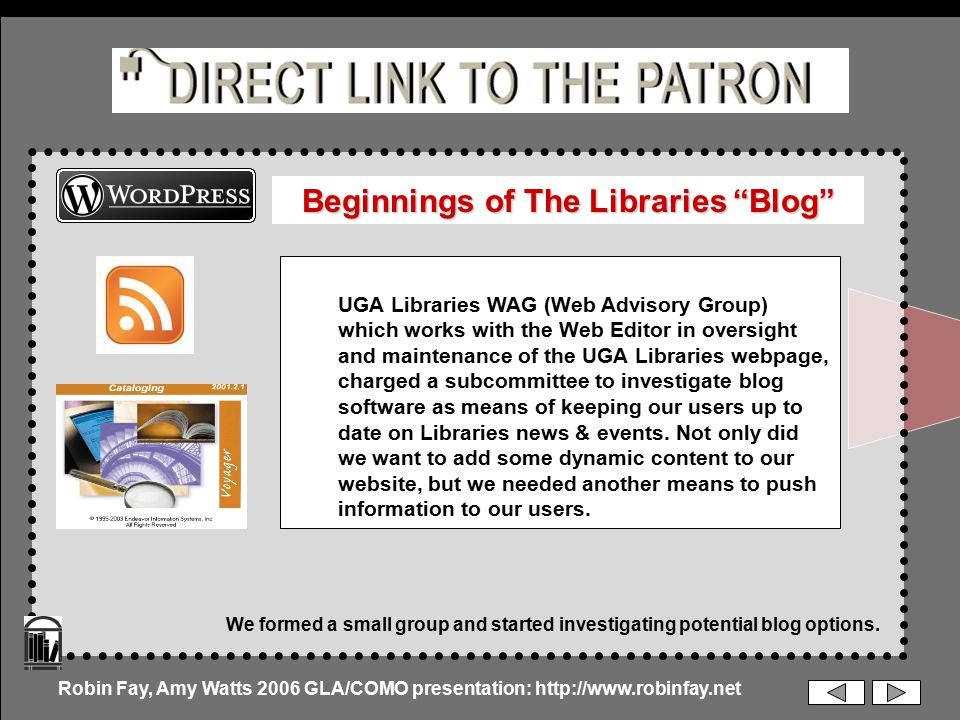 UGA Libraries WAG (Web Advisory Group) which works with the Web Editor in oversight and maintenance of the UGA Libraries webpage, charged a subcommittee to investigate blog software as means of keeping our users up to date on Libraries news & events.