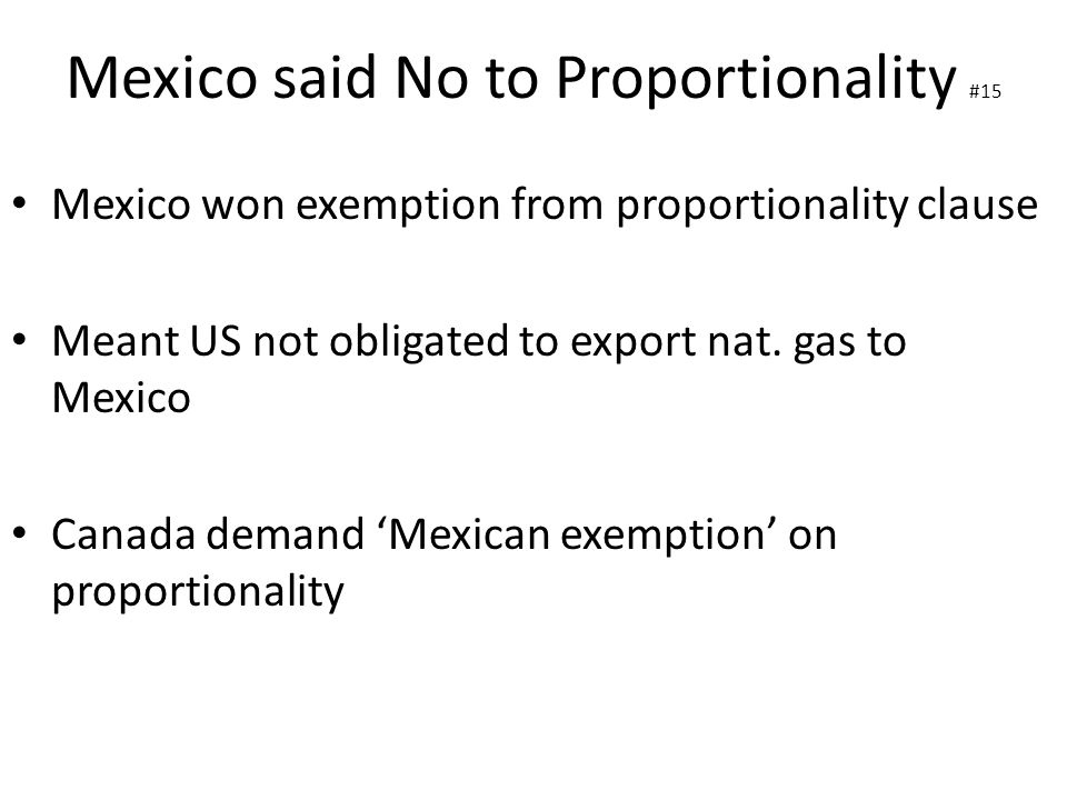 Mexico said No to Proportionality #15 Mexico won exemption from proportionality clause Meant US not obligated to export nat.