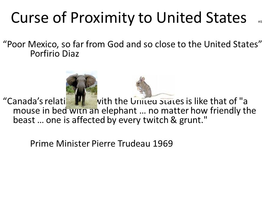 """Curse of Proximity to United States #8 """"Poor Mexico, so far from God and so close to the United States"""" Porfirio Diaz """"Canada's relationship with the"""