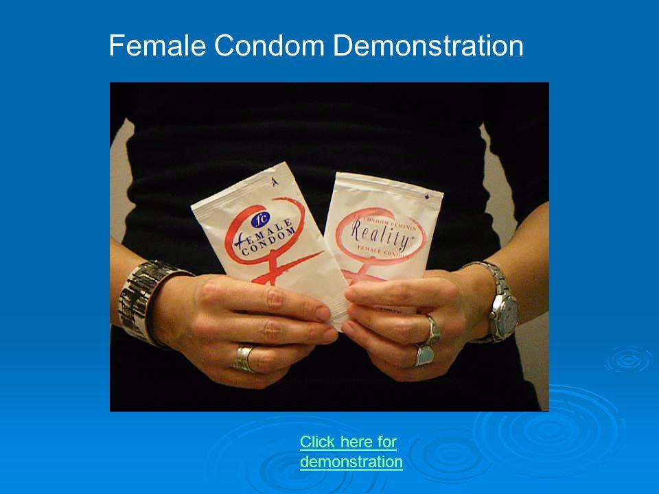 Female Condom Demonstration Click here for demonstration