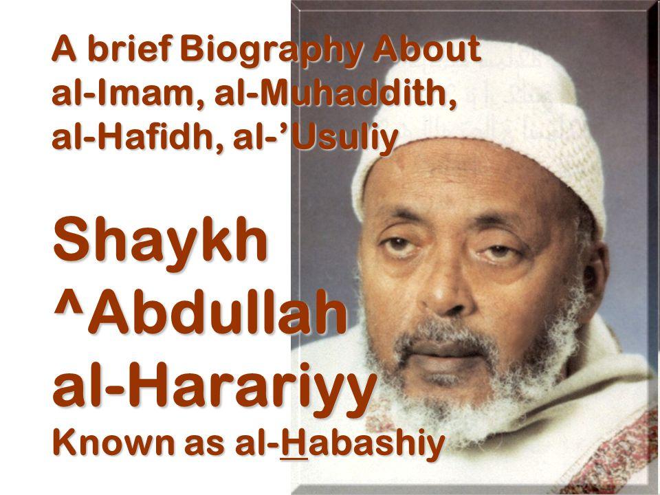 A brief Biography About al-Imam, al-Muhaddith, al-Hafidh, al-'Usuliy Shaykh ^Abdullah al-Harariyy Known as al-Habashiy