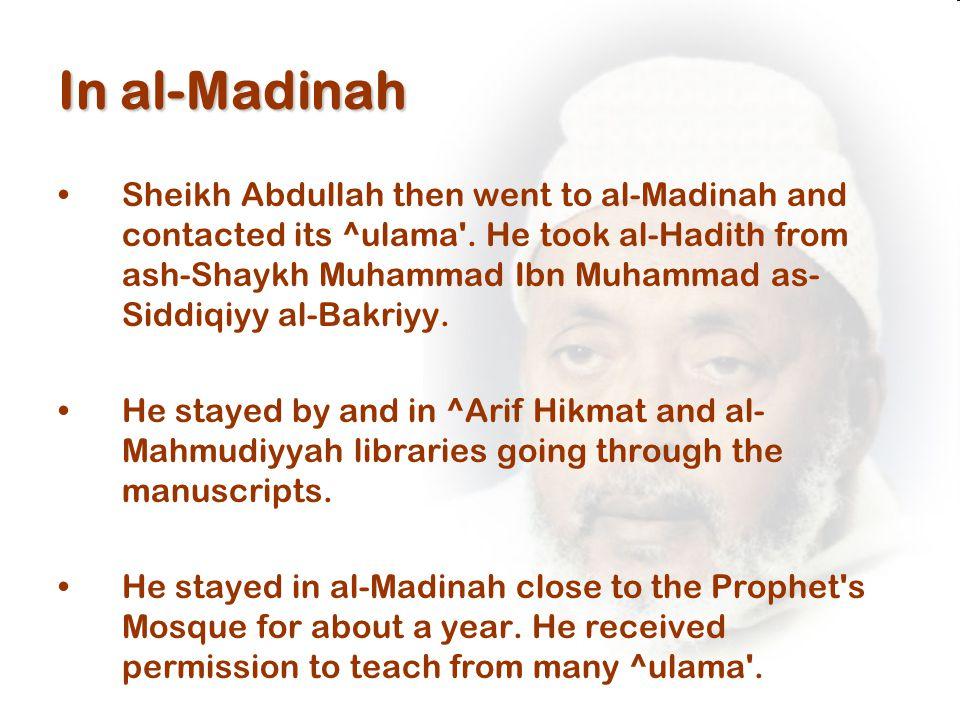In al-Madinah Sheikh Abdullah then went to al-Madinah and contacted its ^ulama .