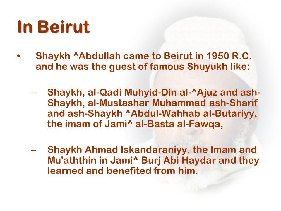 In Beirut Shaykh ^Abdullah came to Beirut in 1950 R.C.