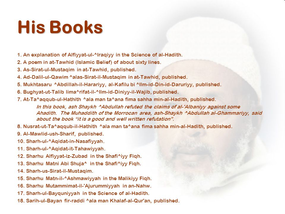 His Books 1. An explanation of Alfiyyat-ul-^Iraqiyy in the Science of al-Hadith.