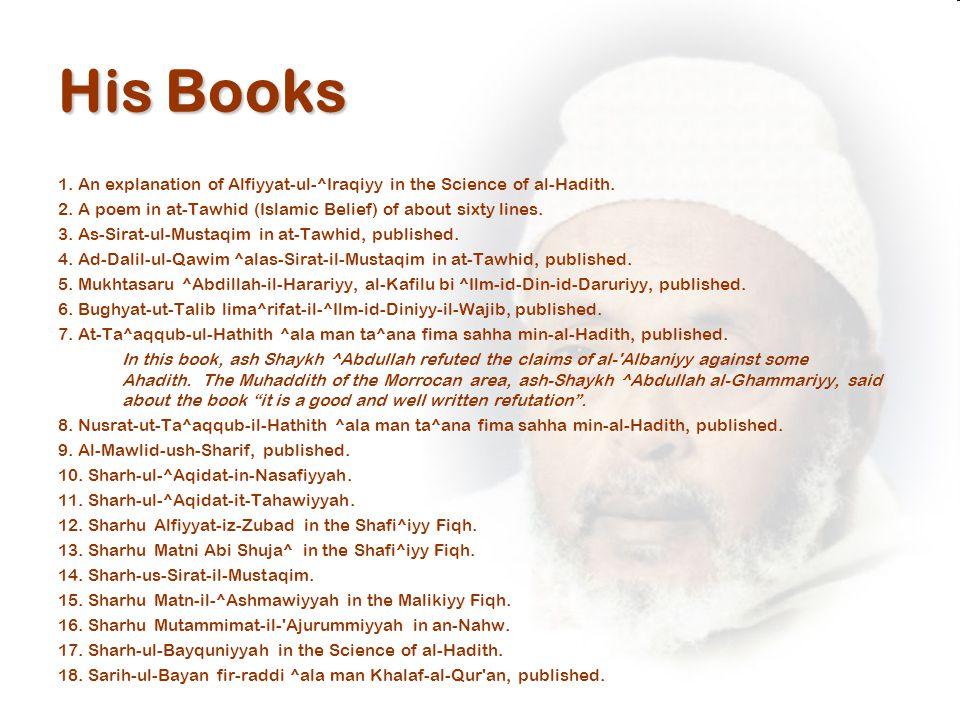 His Books 1. An explanation of Alfiyyat-ul-^Iraqiyy in the Science of al-Hadith.