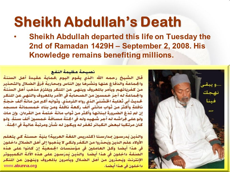 Sheikh Abdullah's Death Sheikh Abdullah departed this life on Tuesday the 2nd of Ramadan 1429H – September 2, 2008.