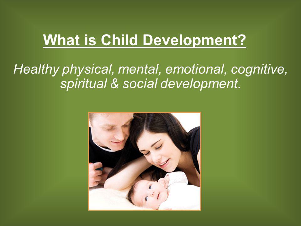 Healthy physical, mental, emotional, cognitive, spiritual & social development.