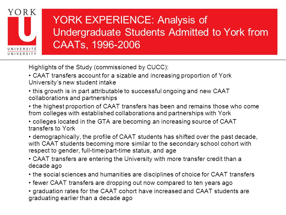 YORK EXPERIENCE: New CAAT Transfers as a Percentage of Total York University Admits Source: An Analysis of Undergraduate Students Admitted to York University from an Ontario College of Applied Arts and Technology (CAAT) Between 1996 and 2006 (York University report commissioned by CUCC)
