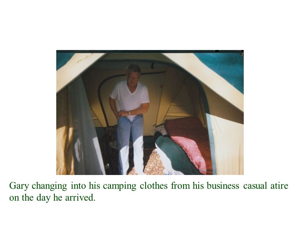 Gary changing into his camping clothes from his business casual atire on the day he arrived.