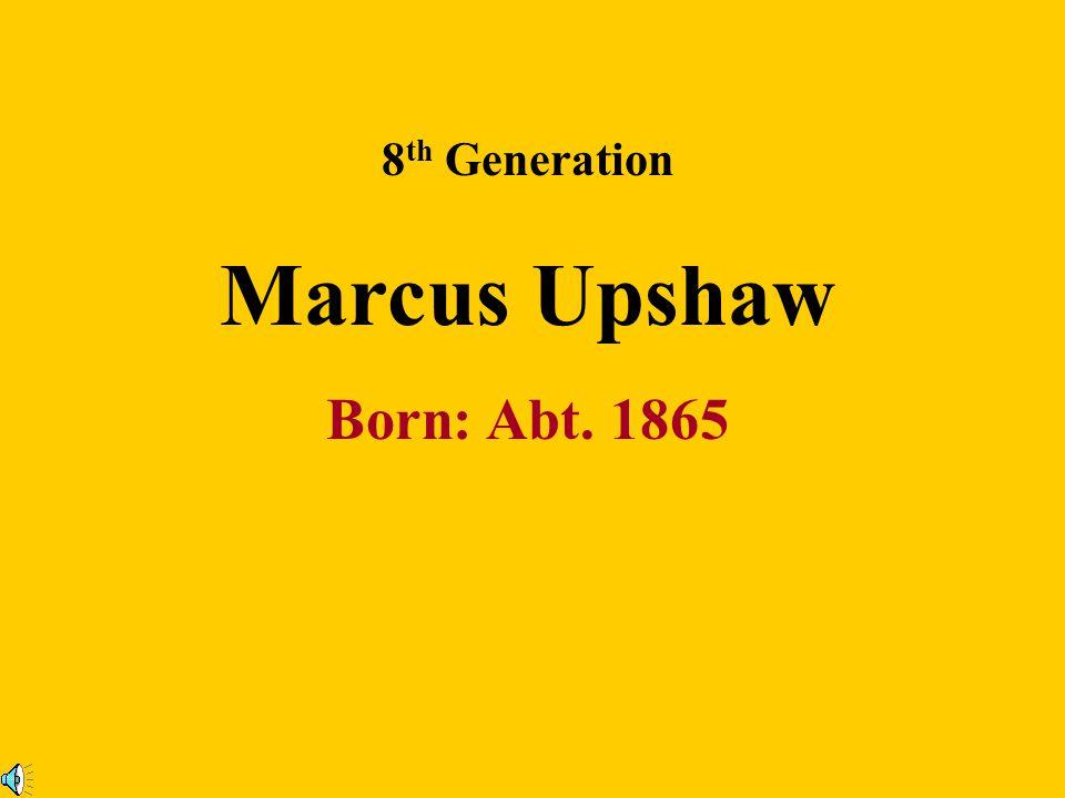 8 th Generation Russell Upshaw & Lizzie Born: 1860 Born: March 1868 Willie Upshaw Lilla Upshaw Mamie Upshaw Lizzie Upshaw Pauline Upshaw Mack Upshaw J