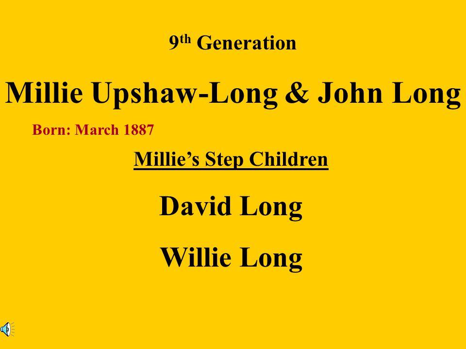 9 th Generation Children: William Upshaw ll & Prudence Tarver Allice Charlie Lizzie John Henry Willie Lee Albert Sr. William lll Eddie Lou James Sr. J