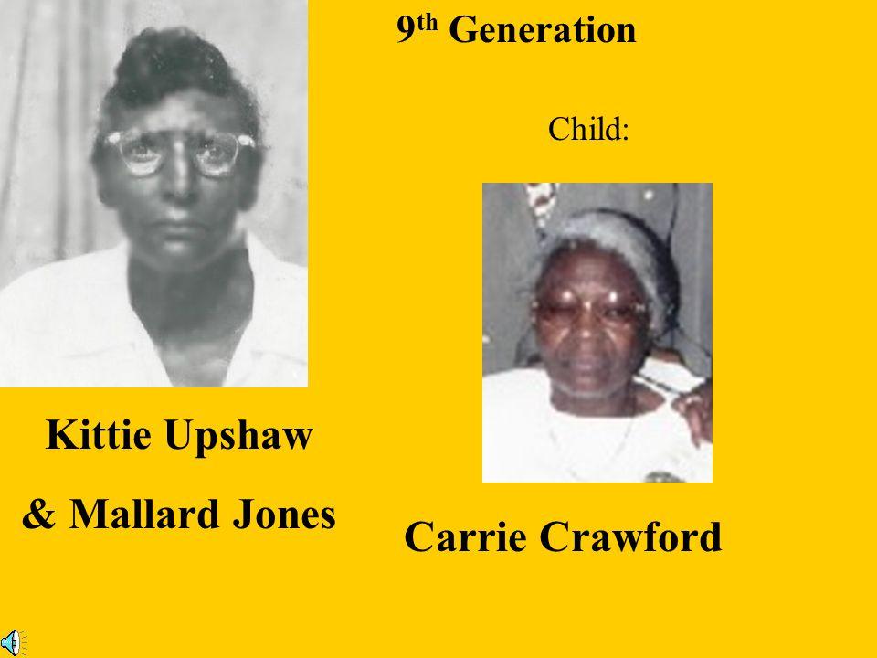9 th Generation Alberta Upshaw & David Rogers Children: William Rogers Gussie Rogers David H. Rogers Mackrel Rogers