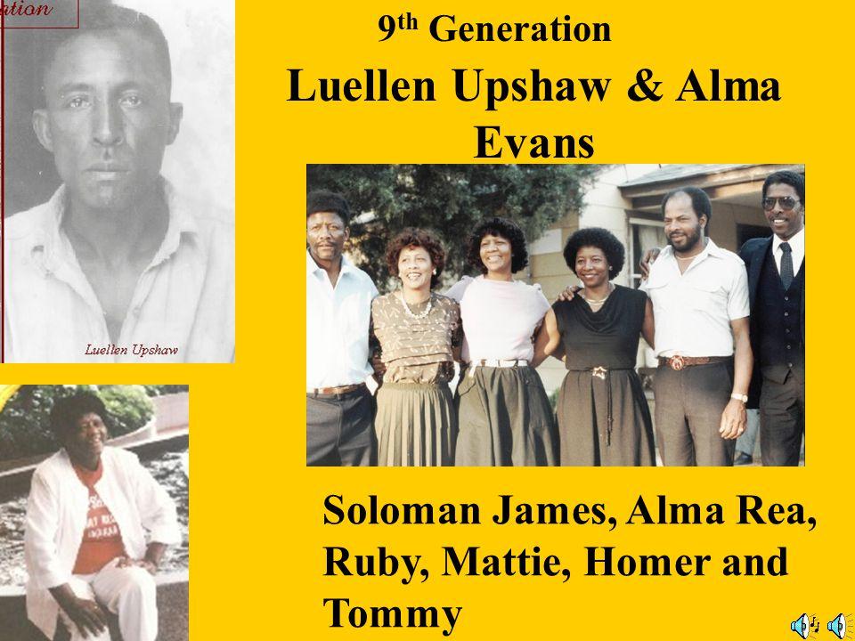 9 th Generation Margaret Upshaw & Herman Hirsh Evans Sr. Child: Herman Hirsh Evans Jr.