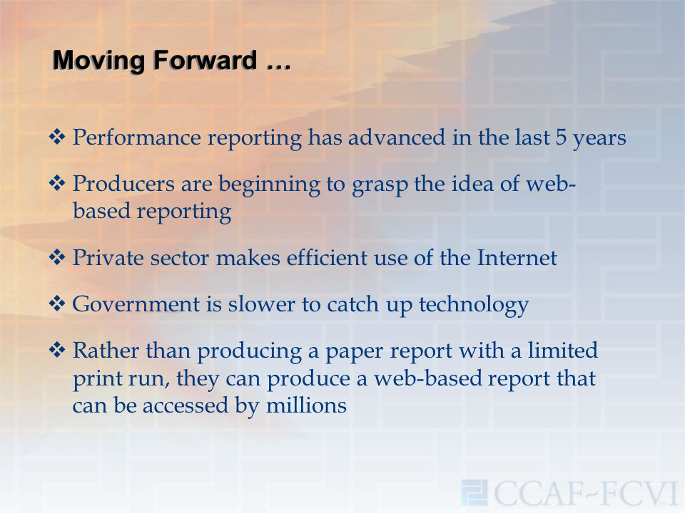 Moving Forward …  Performance reporting has advanced in the last 5 years  Producers are beginning to grasp the idea of web- based reporting  Privat