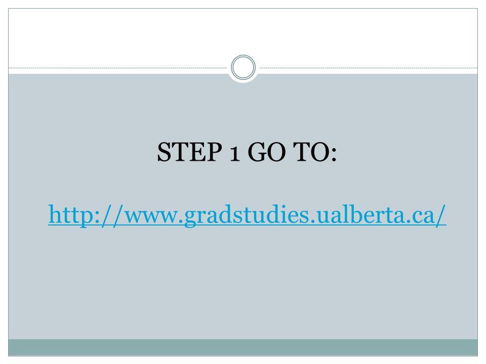STEP 1 GO TO: http://www.gradstudies.ualberta.ca/
