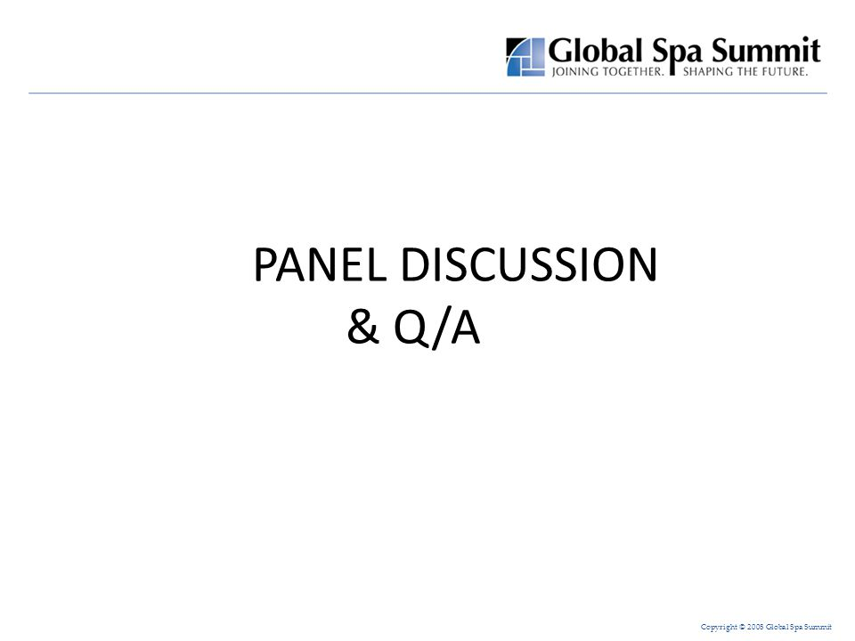 Copyright © 2008 Global Spa Summit PANEL DISCUSSION & Q/A