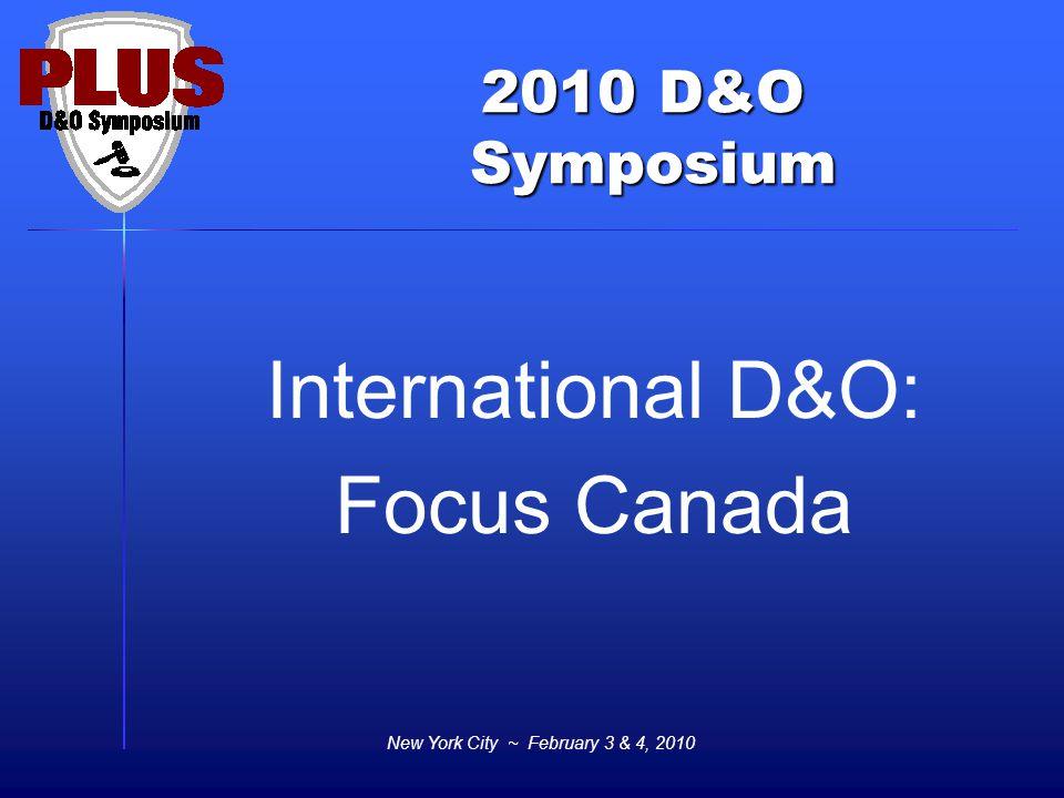 2010 D&O Symposium Symposium New York City ~ February 3 & 4, 2010 International D&O: Focus Canada